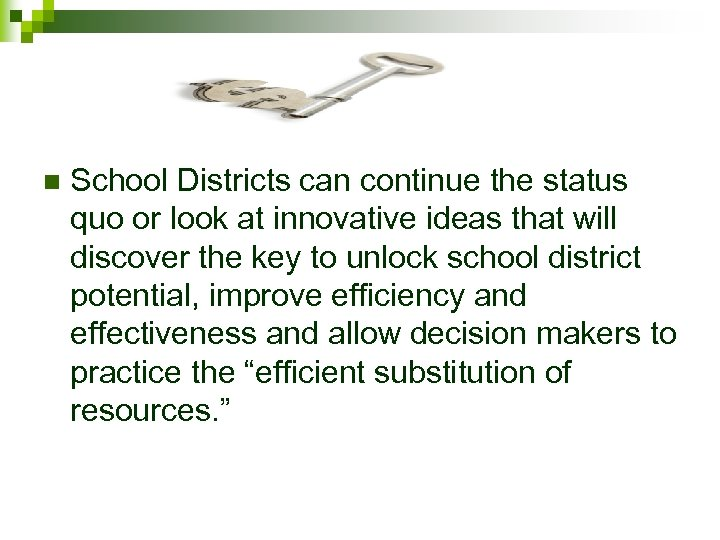 n School Districts can continue the status quo or look at innovative ideas that