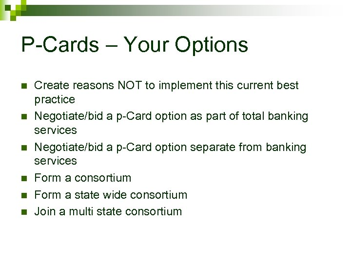 P-Cards – Your Options n n n Create reasons NOT to implement this current