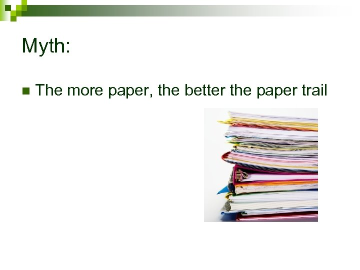 Myth: n The more paper, the better the paper trail