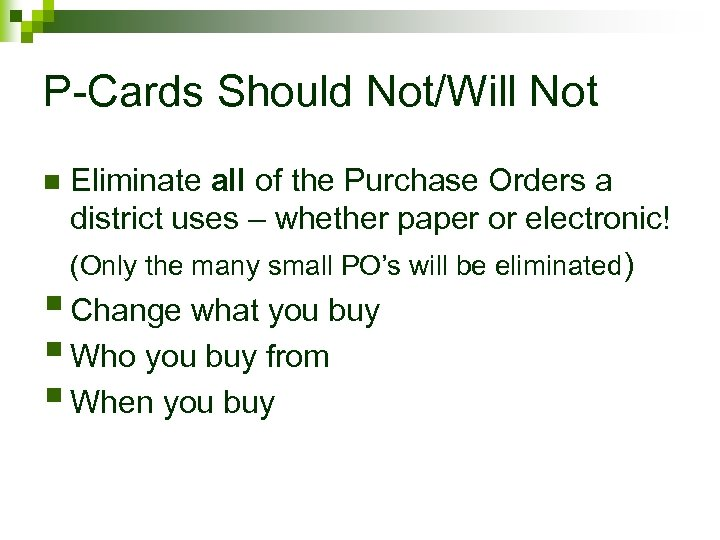 P-Cards Should Not/Will Not Eliminate all of the Purchase Orders a district uses –