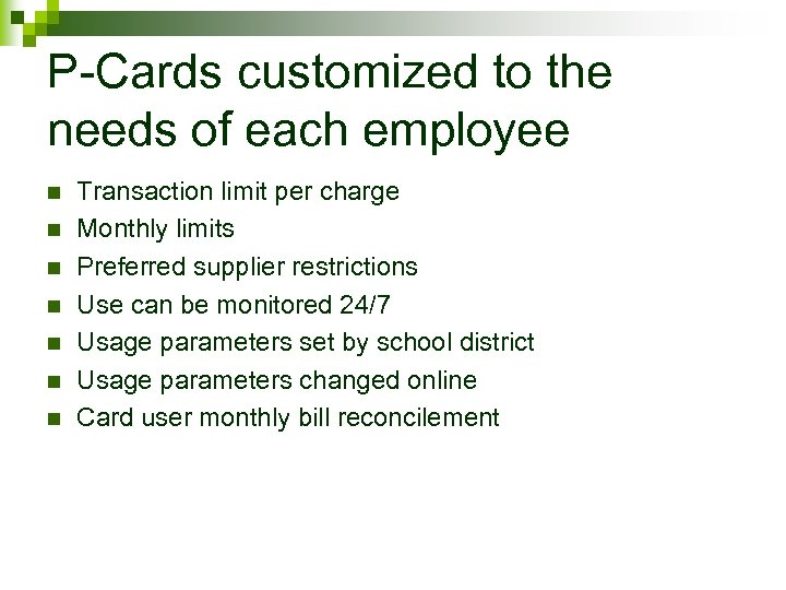 P-Cards customized to the needs of each employee n n n n Transaction limit