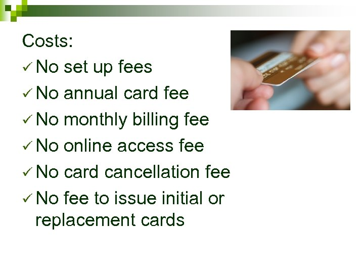 Costs: ü No set up fees ü No annual card fee ü No monthly