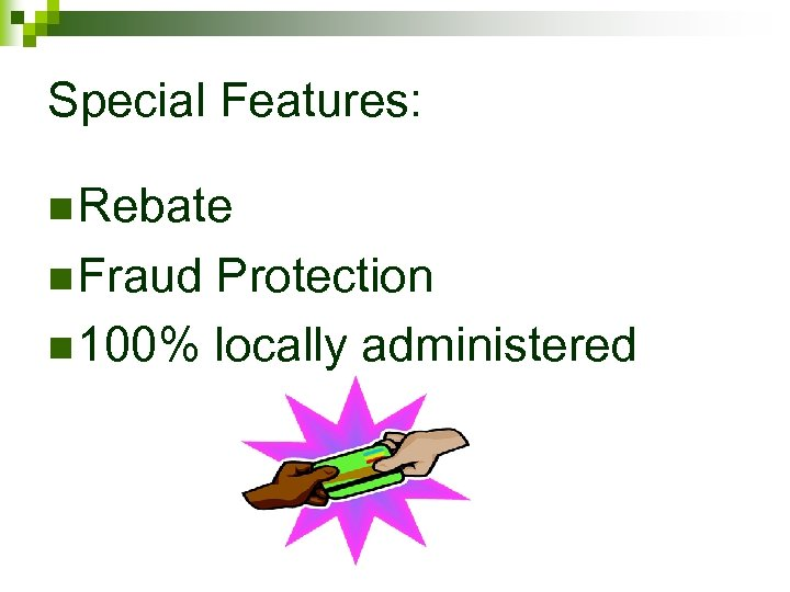 Special Features: n Rebate n Fraud Protection n 100% locally administered