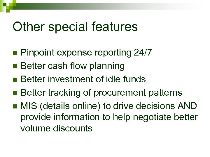 Other special features Pinpoint expense reporting 24/7 n Better cash flow planning n Better