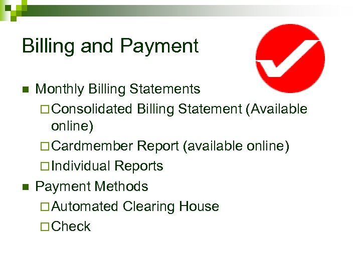 Billing and Payment n n Monthly Billing Statements ¨ Consolidated Billing Statement (Available online)
