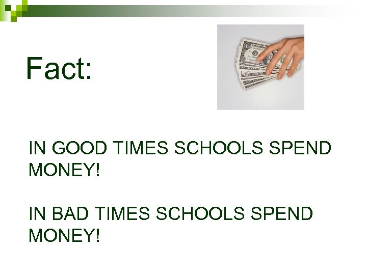 Fact: IN GOOD TIMES SCHOOLS SPEND MONEY! IN BAD TIMES SCHOOLS SPEND MONEY!