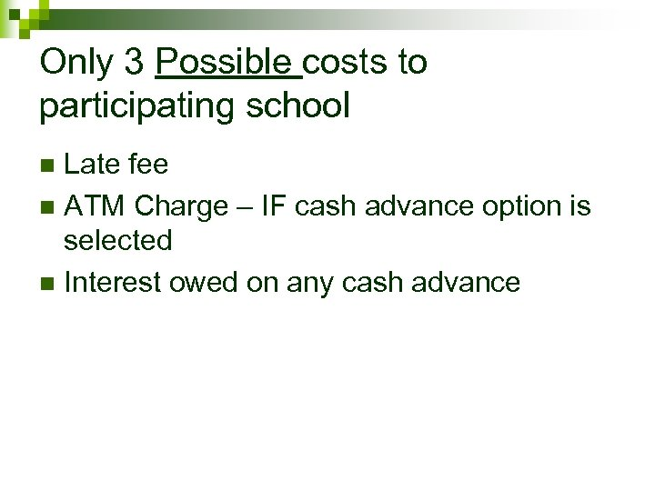Only 3 Possible costs to participating school Late fee n ATM Charge – IF