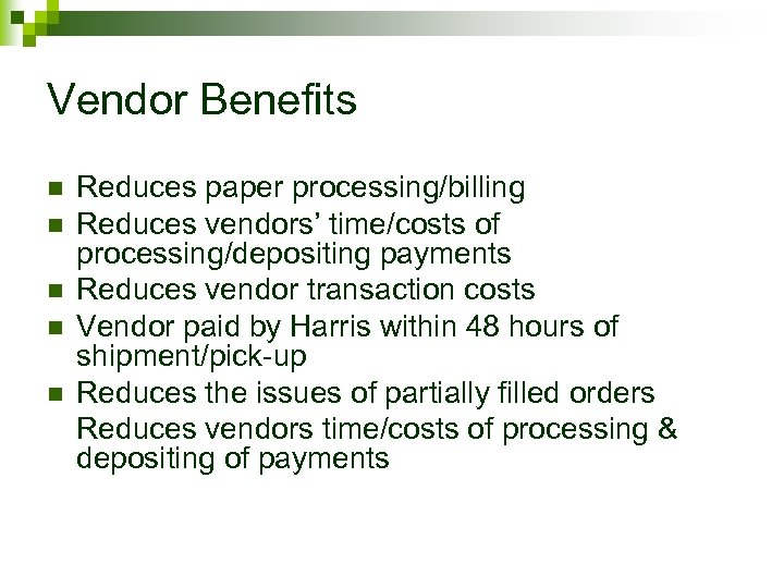 Vendor Benefits n n n Reduces paper processing/billing Reduces vendors' time/costs of processing/depositing payments