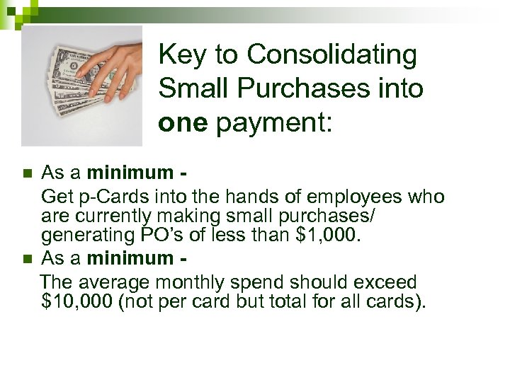 Key to Consolidating Small Purchases into one payment: As a minimum Get p-Cards into