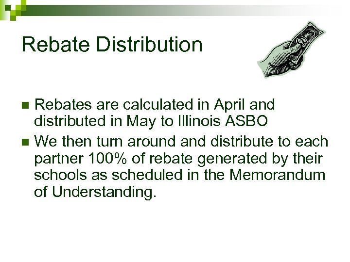 Rebate Distribution Rebates are calculated in April and distributed in May to Illinois ASBO