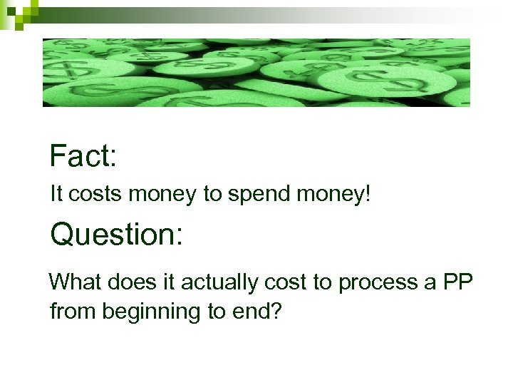 Fact: It costs money to spend money! Question: What does it actually cost to