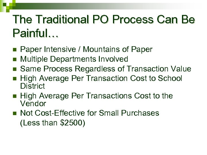 The Traditional PO Process Can Be Painful… n n n Paper Intensive / Mountains