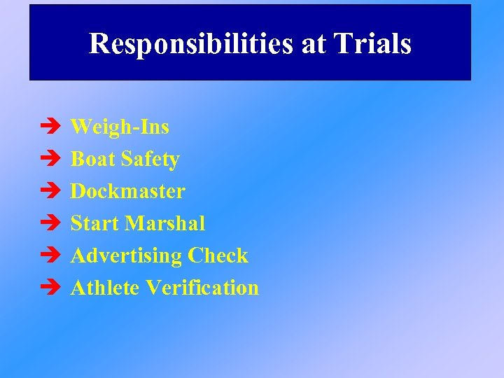 Responsibilities at Trials è è è Weigh-Ins Boat Safety Dockmaster Start Marshal Advertising Check