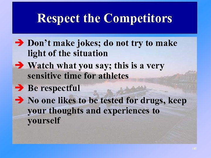Respect the Competitors è Don't make jokes; do not try to make light of