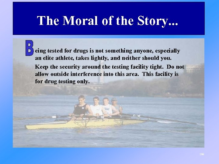 The Moral of the Story. . . eing tested for drugs is not something