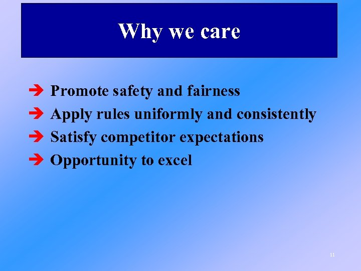 Why we care è è Promote safety and fairness Apply rules uniformly and consistently