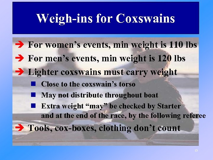 Weigh-ins for Coxswains è For women's events, min weight is 110 lbs è For
