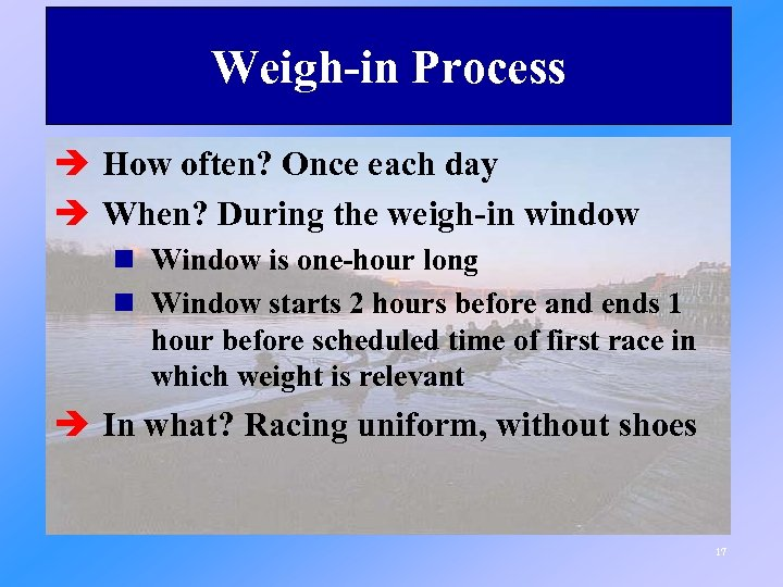 Weigh-in Process è How often? Once each day è When? During the weigh-in window