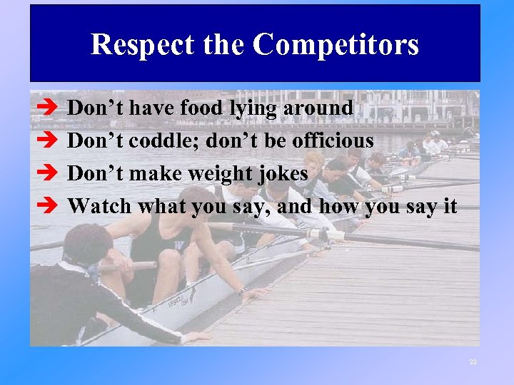 Respect the Competitors è è Don't have food lying around Don't coddle; don't be
