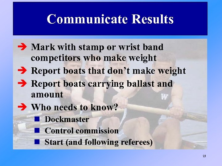 Communicate Results è Mark with stamp or wrist band competitors who make weight è