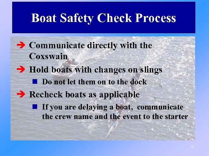 Boat Safety Check Process è Communicate directly with the Coxswain è Hold boats with