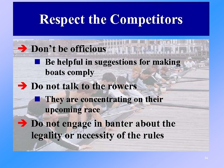 Respect the Competitors è Don't be officious n Be helpful in suggestions for making