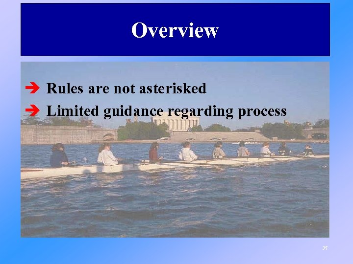 Overview è Rules are not asterisked è Limited guidance regarding process 37