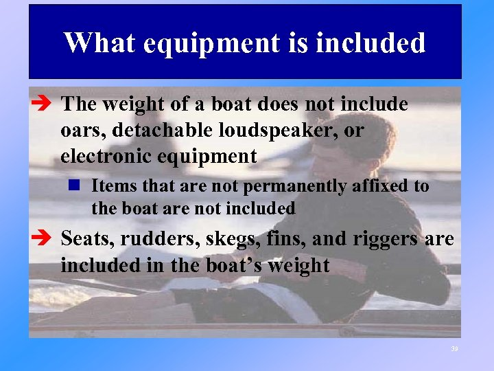 What equipment is included è The weight of a boat does not include oars,