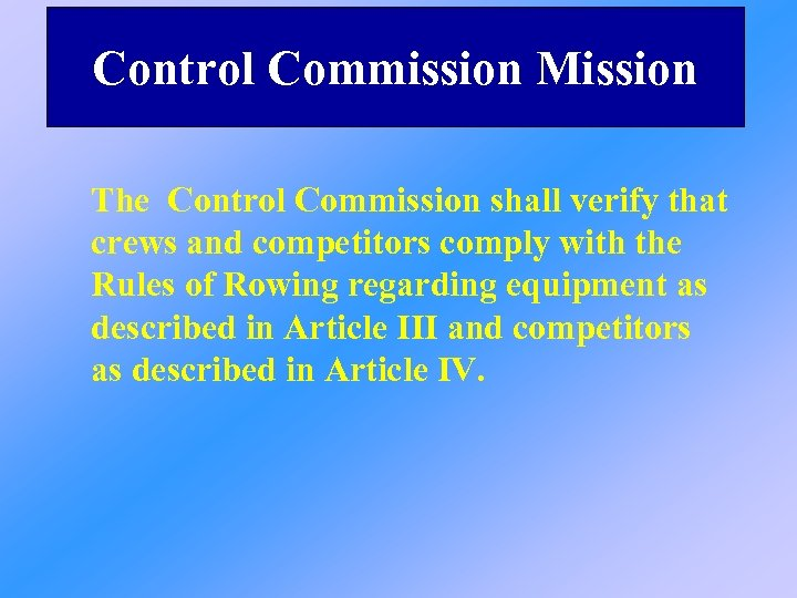 Control Commission Mission The Control Commission shall verify that crews and competitors comply with