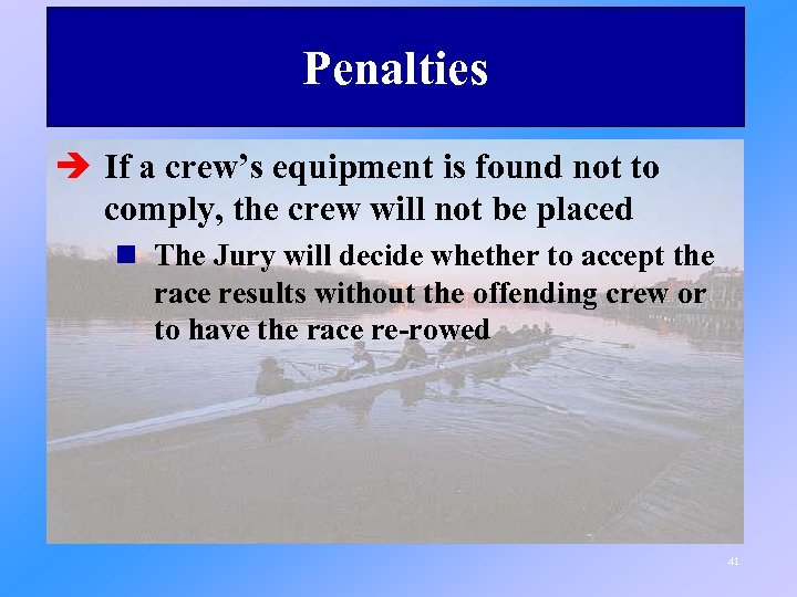 Penalties è If a crew's equipment is found not to comply, the crew will