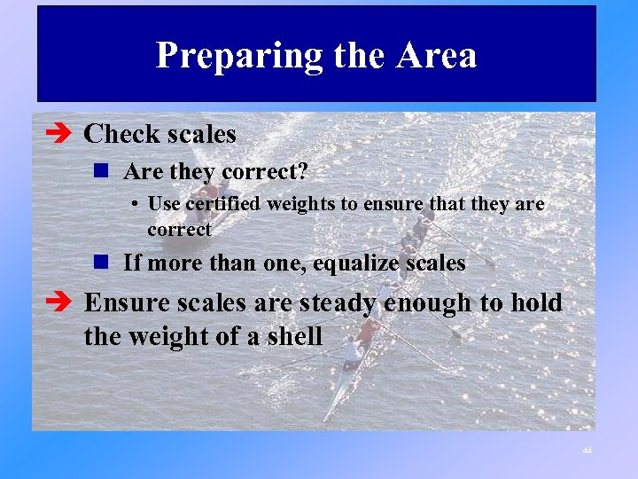 Preparing the Area è Check scales n Are they correct? • Use certified weights