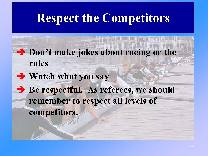 Respect the Competitors è Don't make jokes about racing or the rules è Watch