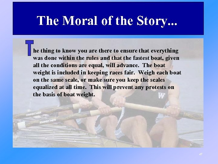 The Moral of the Story. . . he thing to know you are there