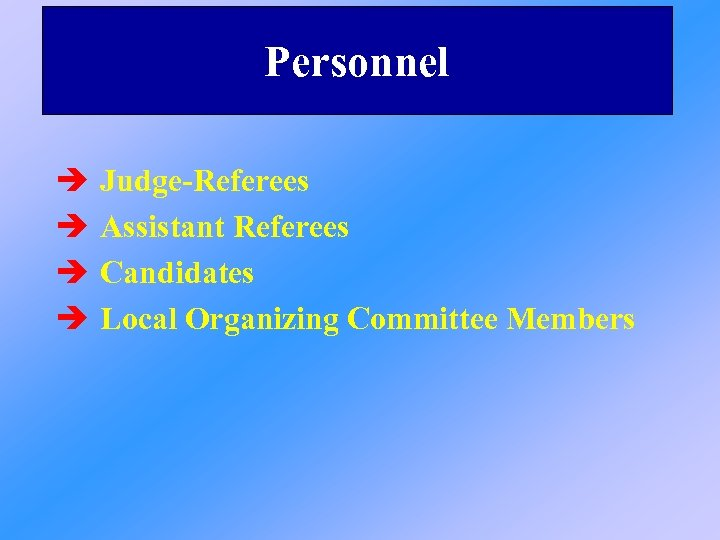 Personnel è è Judge-Referees Assistant Referees Candidates Local Organizing Committee Members
