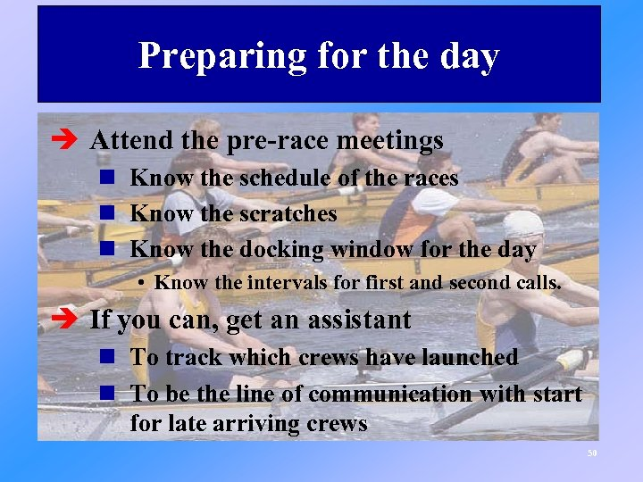 Preparing for the day è Attend the pre-race meetings n Know the schedule of