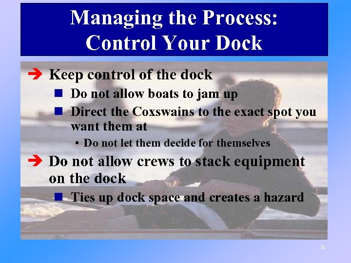 Managing the Process: Control Your Dock è Keep control of the dock n Do