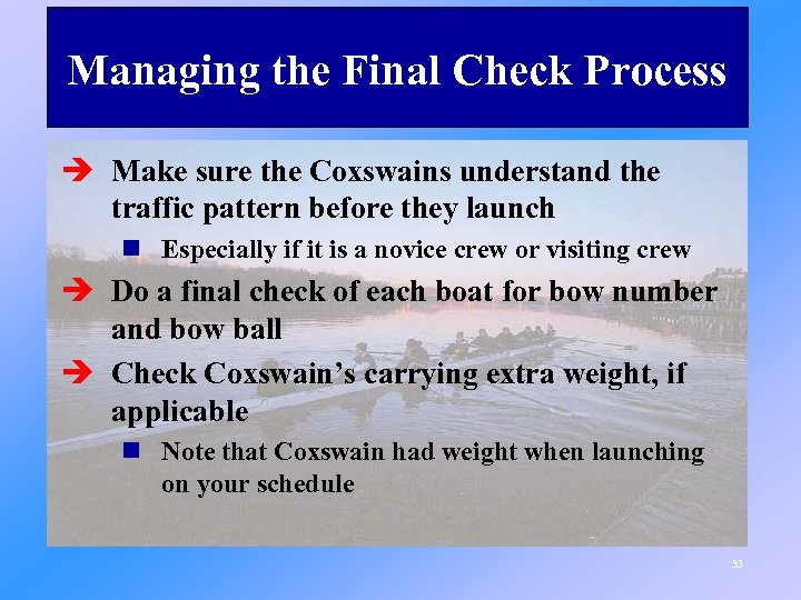 Managing the Final Check Process è Make sure the Coxswains understand the traffic pattern