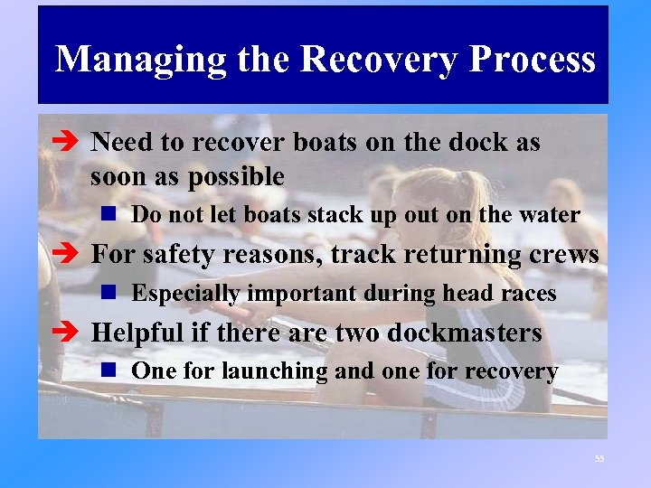 Managing the Recovery Process è Need to recover boats on the dock as soon