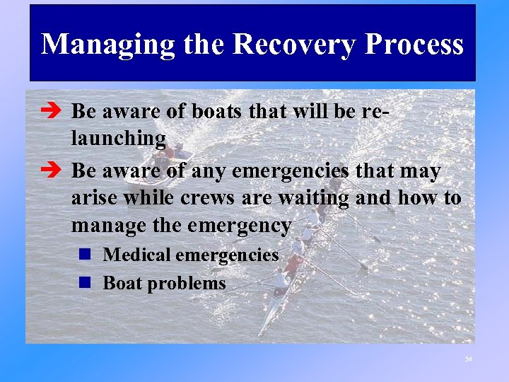 Managing the Recovery Process è Be aware of boats that will be relaunching è