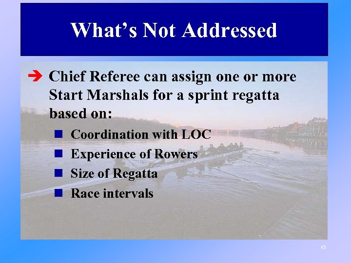 What's Not Addressed è Chief Referee can assign one or more Start Marshals for