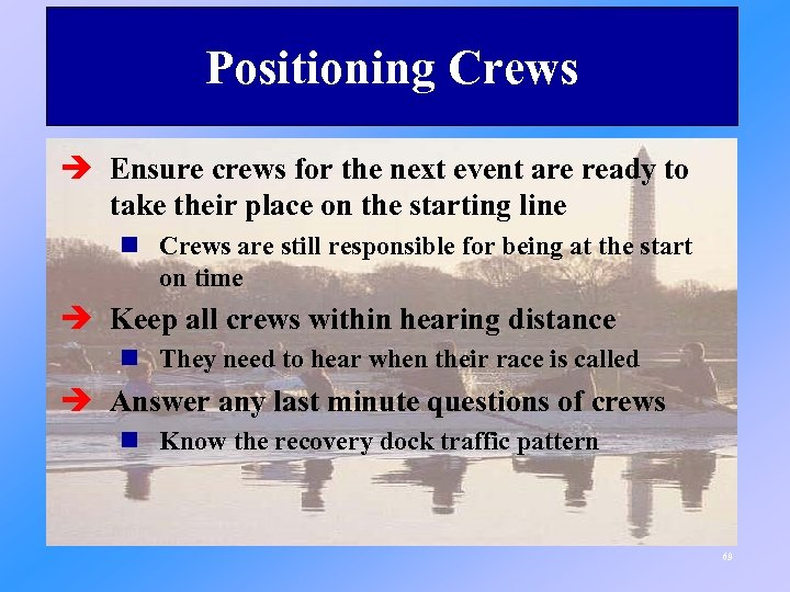 Positioning Crews è Ensure crews for the next event are ready to take their