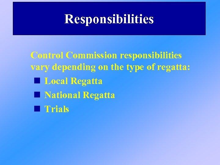 Responsibilities Control Commission responsibilities vary depending on the type of regatta: n Local Regatta