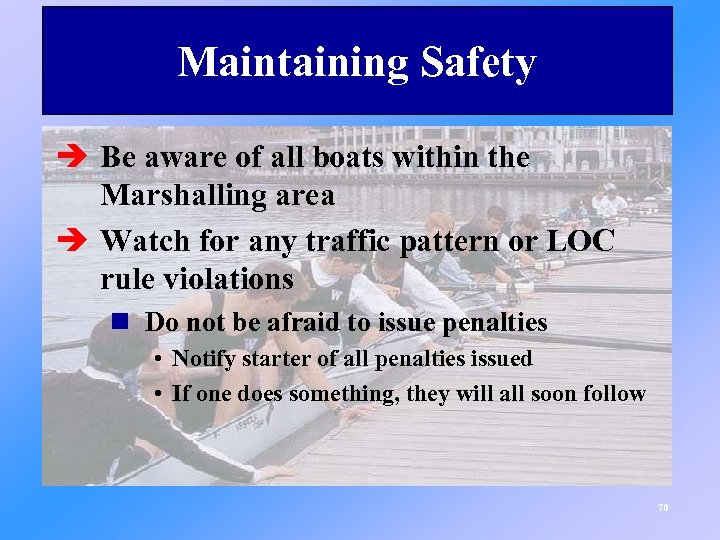 Maintaining Safety è Be aware of all boats within the Marshalling area è Watch