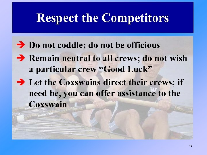 Respect the Competitors è Do not coddle; do not be officious è Remain neutral