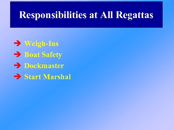 Responsibilities at All Regattas è è Weigh-Ins Boat Safety Dockmaster Start Marshal
