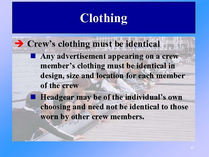 Clothing è Crew's clothing must be identical n Any advertisement appearing on a crew