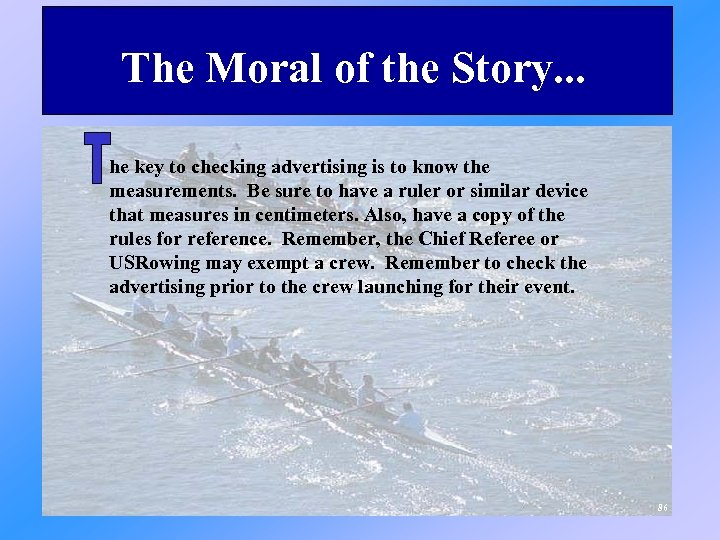 The Moral of the Story. . . he key to checking advertising is to