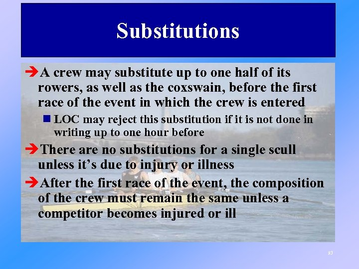Substitutions èA crew may substitute up to one half of its rowers, as well