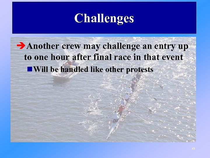 Challenges èAnother crew may challenge an entry up to one hour after final race