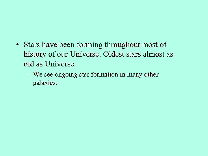 • Stars have been forming throughout most of history of our Universe. Oldest